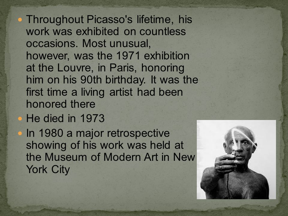 Throughout Picasso's lifetime, his work was exhibited on countless occasions. Most unusual, however, was the 1971 exhibition at the Louvre, in Paris,