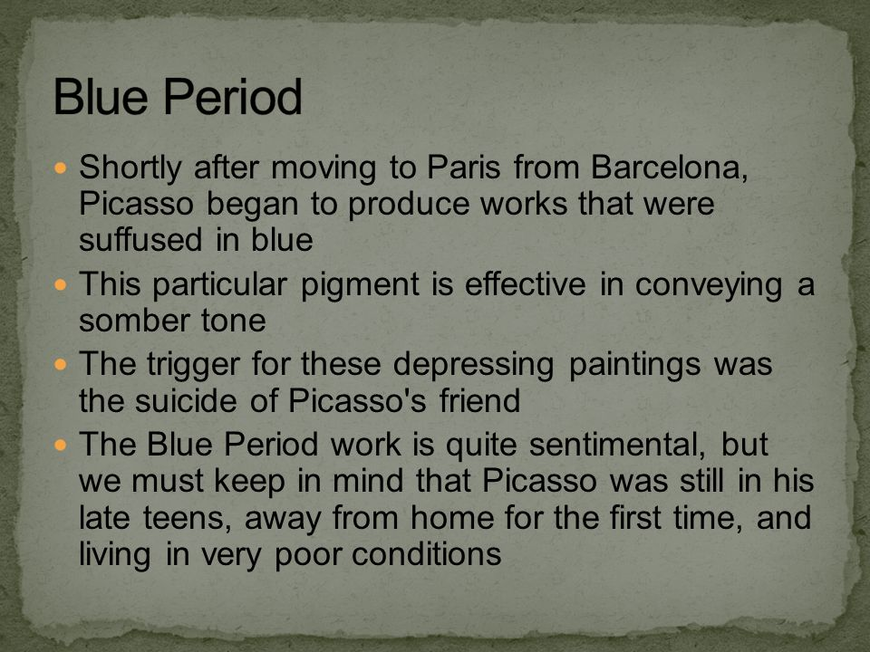 Shortly after moving to Paris from Barcelona, Picasso began to produce works that were suffused in blue This particular pigment is effective in convey
