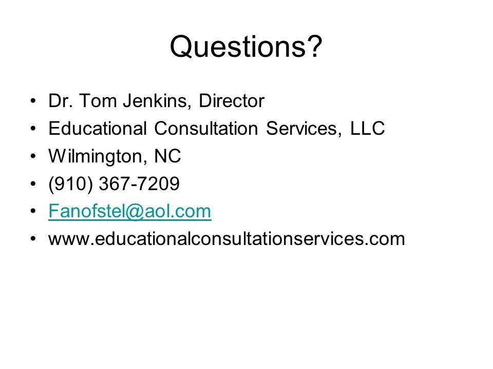 Questions? Dr. Tom Jenkins, Director Educational Consultation Services, LLC Wilmington, NC (910) 367-7209 Fanofstel@aol.com www.educationalconsultatio