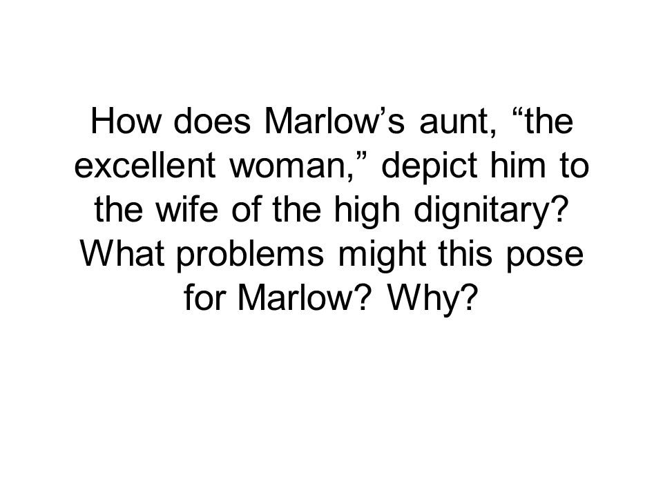 "How does Marlow's aunt, ""the excellent woman,"" depict him to the wife of the high dignitary? What problems might this pose for Marlow? Why?"