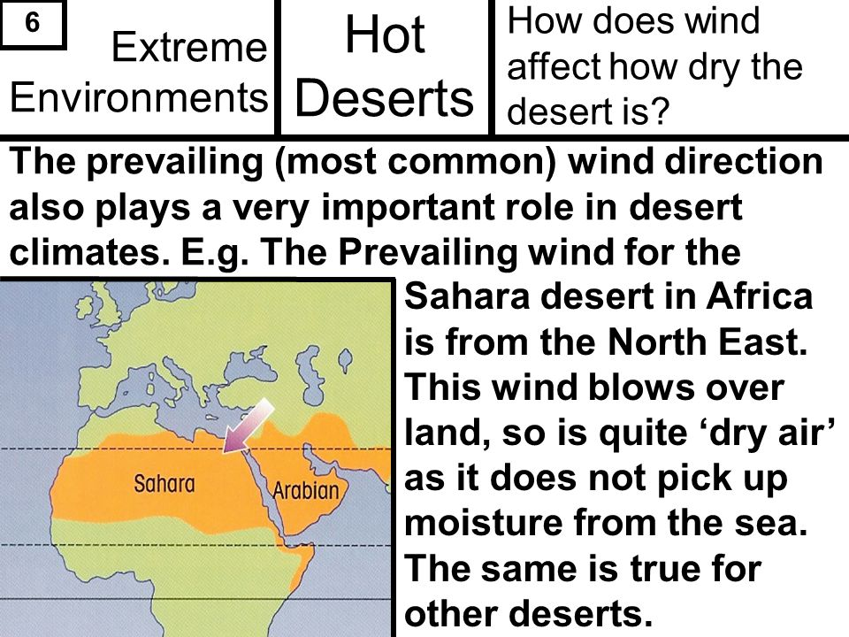 Hot deserts are found near to the tropic of Capricorn & Cancer & Often between 15 0 - 30 0 N & South of the Equator.