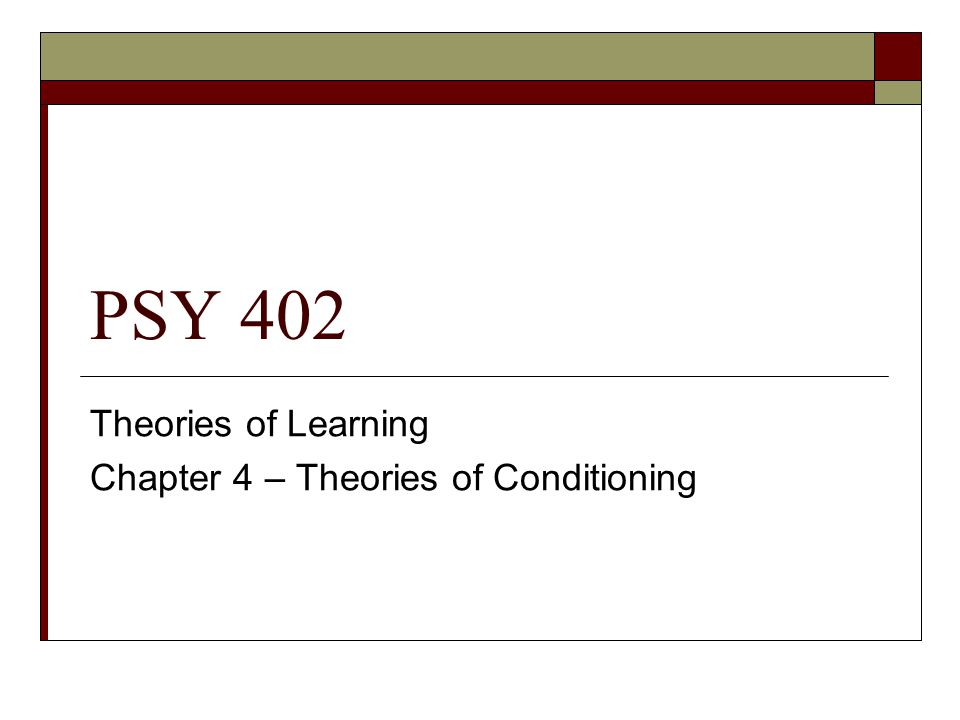 PSY 402 Theories of Learning Chapter 4 – Theories of Conditioning