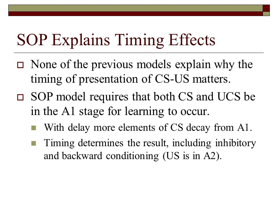 SOP Explains Timing Effects  None of the previous models explain why the timing of presentation of CS-US matters.