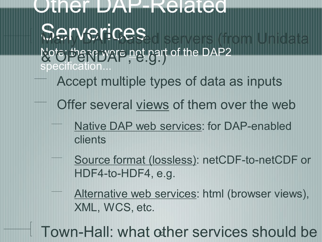 12 Other DAP-Related Serverices Note: these were not part of the DAP2 specification... Many DAP-based servers (from Unidata & OPeNDAP, e.g.) Accept mu