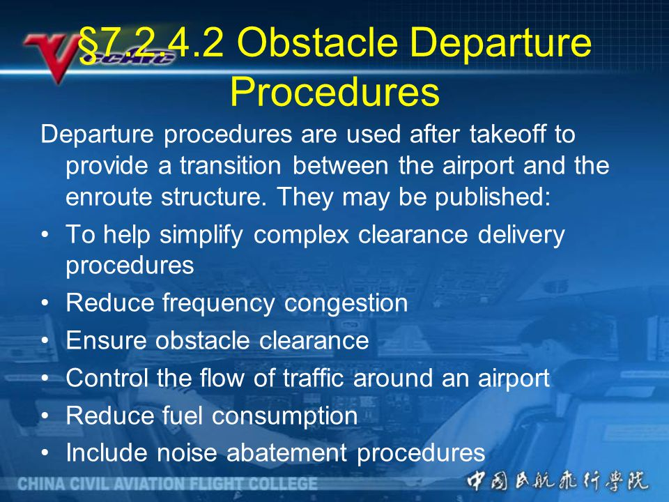 §7.2.4.2 Obstacle Departure Procedures Departure procedures are used after takeoff to provide a transition between the airport and the enroute structure.