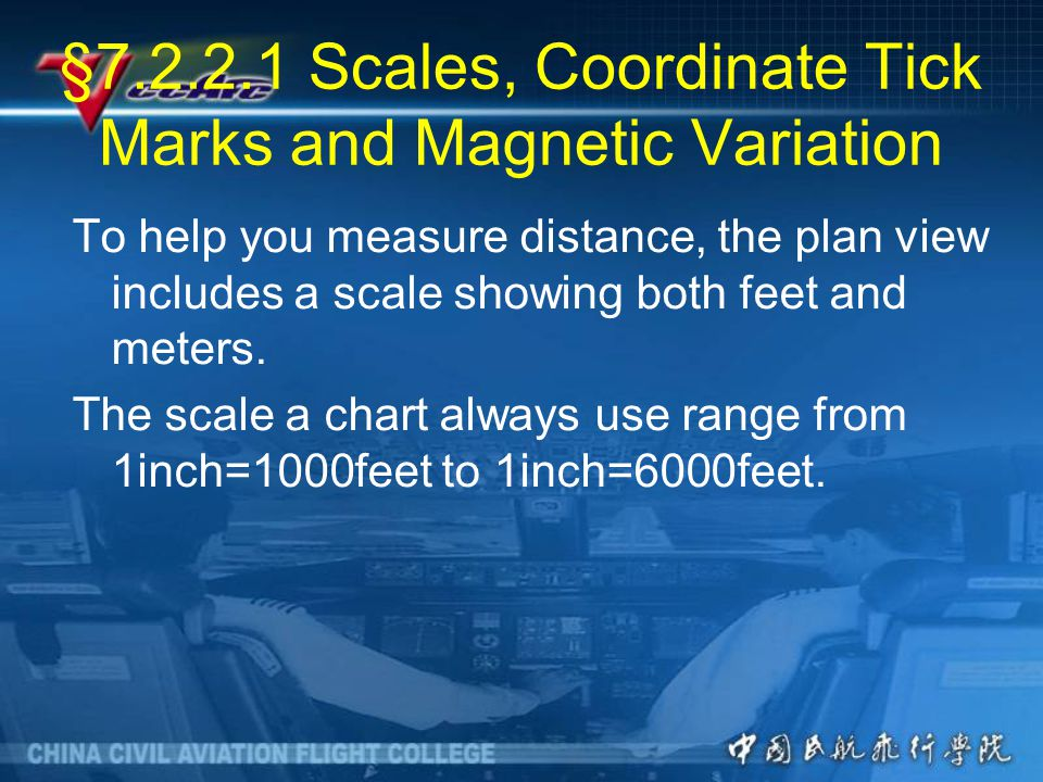 §7.2.2.1 Scales, Coordinate Tick Marks and Magnetic Variation To help you measure distance, the plan view includes a scale showing both feet and meters.