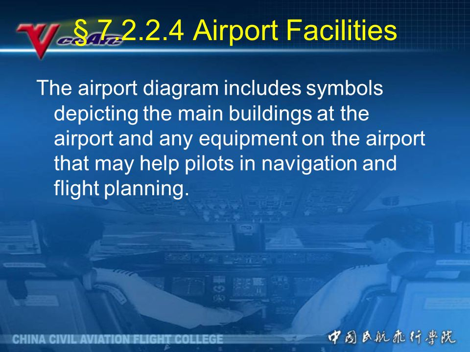 § 7.2.2.4 Airport Facilities The airport diagram includes symbols depicting the main buildings at the airport and any equipment on the airport that may help pilots in navigation and flight planning.