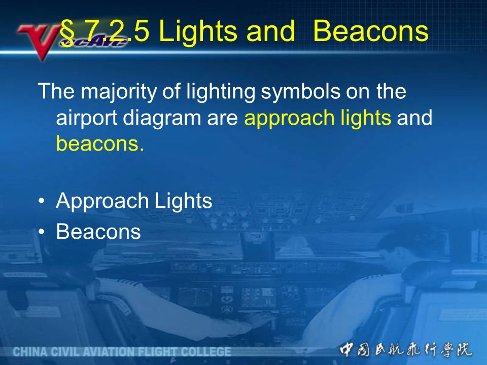 § 7.2.5 Lights and Beacons The majority of lighting symbols on the airport diagram are approach lights and beacons.