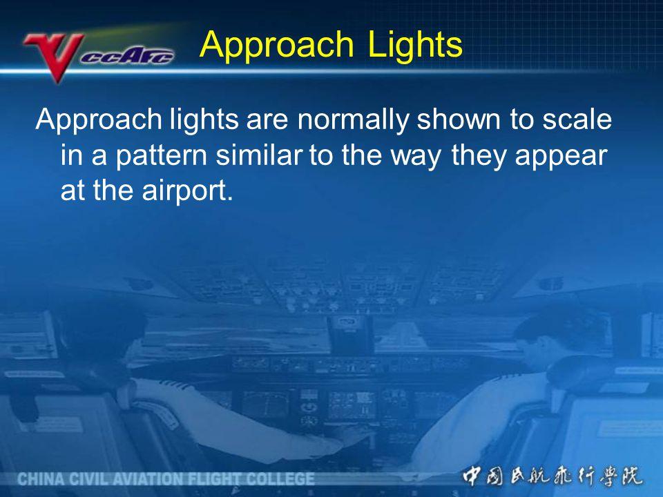 Approach Lights Approach lights are normally shown to scale in a pattern similar to the way they appear at the airport.