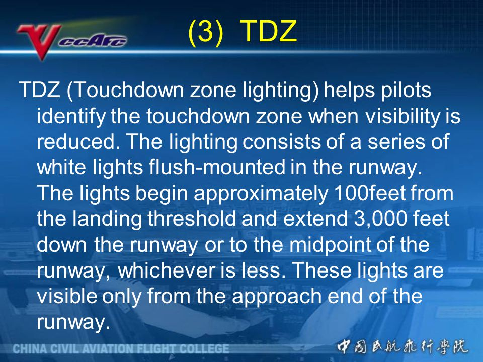 (3) TDZ TDZ (Touchdown zone lighting) helps pilots identify the touchdown zone when visibility is reduced.