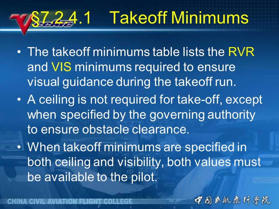 §7.2.4.1 Takeoff Minimums The takeoff minimums table lists the RVR and VIS minimums required to ensure visual guidance during the takeoff run.