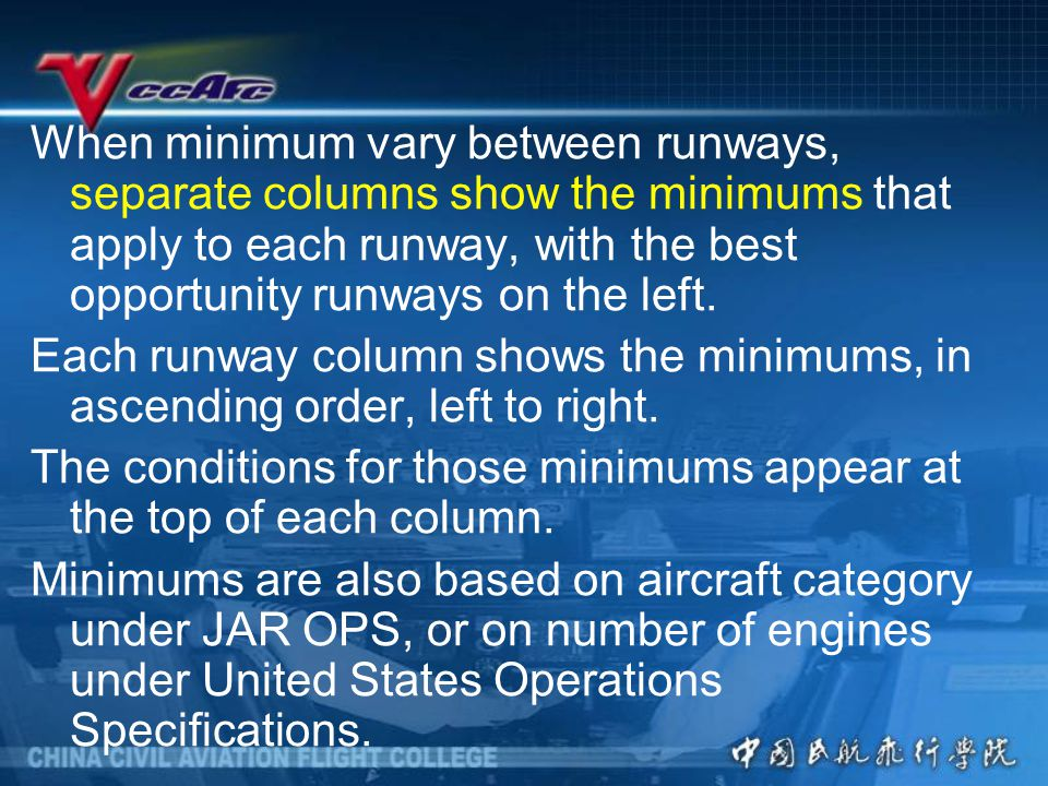 When minimum vary between runways, separate columns show the minimums that apply to each runway, with the best opportunity runways on the left.