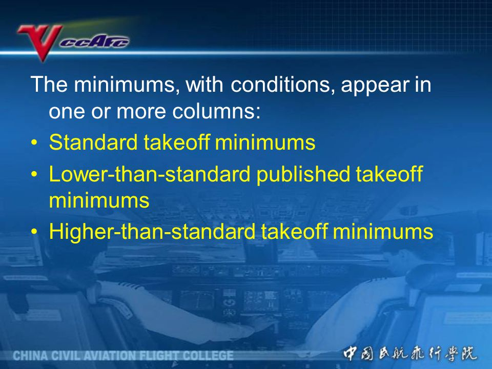 The minimums, with conditions, appear in one or more columns: Standard takeoff minimums Lower-than-standard published takeoff minimums Higher-than-standard takeoff minimums