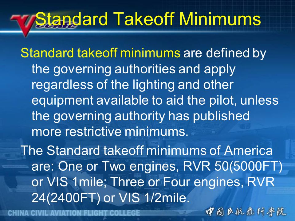 Standard Takeoff Minimums Standard takeoff minimums are defined by the governing authorities and apply regardless of the lighting and other equipment available to aid the pilot, unless the governing authority has published more restrictive minimums.