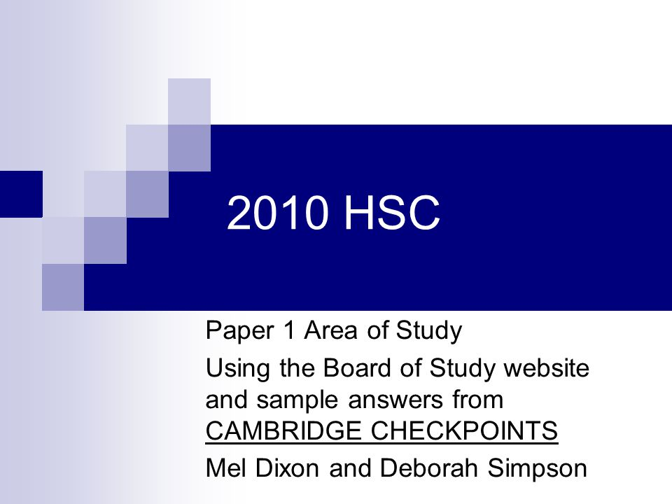2010 HSC Paper 1 Area of Study Using the Board of Study website and sample answers from CAMBRIDGE CHECKPOINTS Mel Dixon and Deborah Simpson