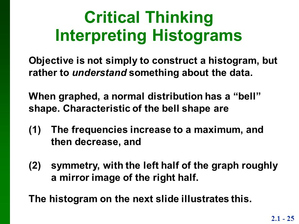 2.1 - 25 Objective is not simply to construct a histogram, but rather to understand something about the data.