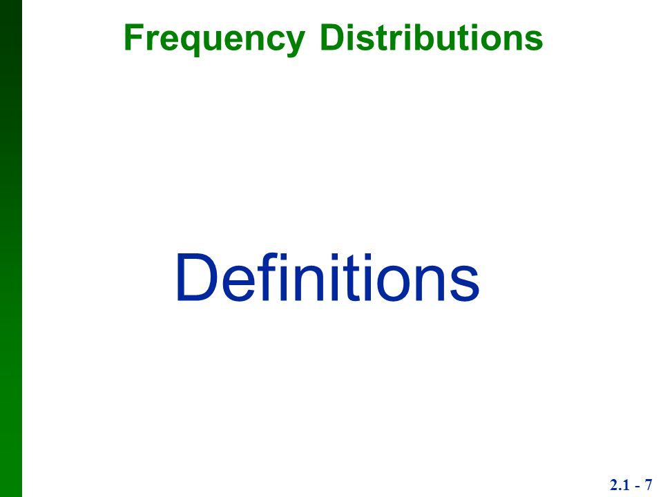 2.1 - 7 Frequency Distributions Definitions