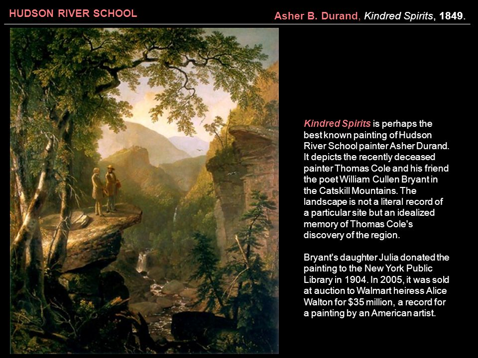 HUDSON RIVER SCHOOL Asher B. Durand, Kindred Spirits, 1849. Kindred Spirits is perhaps the best known painting of Hudson River School painter Asher Du