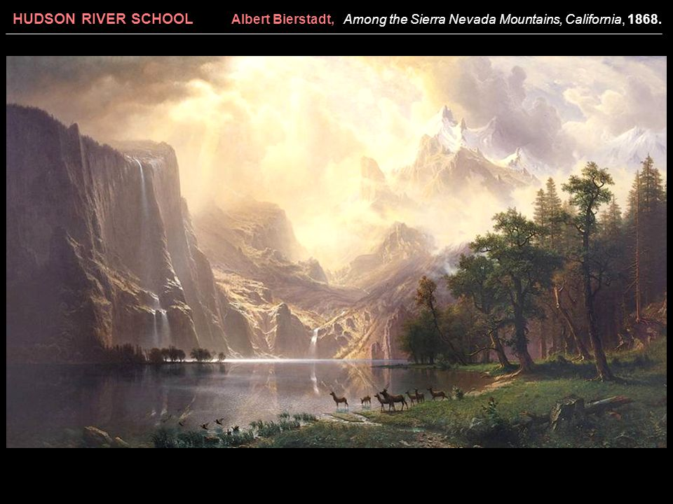 HUDSON RIVER SCHOOL Albert Bierstadt, Among the Sierra Nevada Mountains, California, 1868.