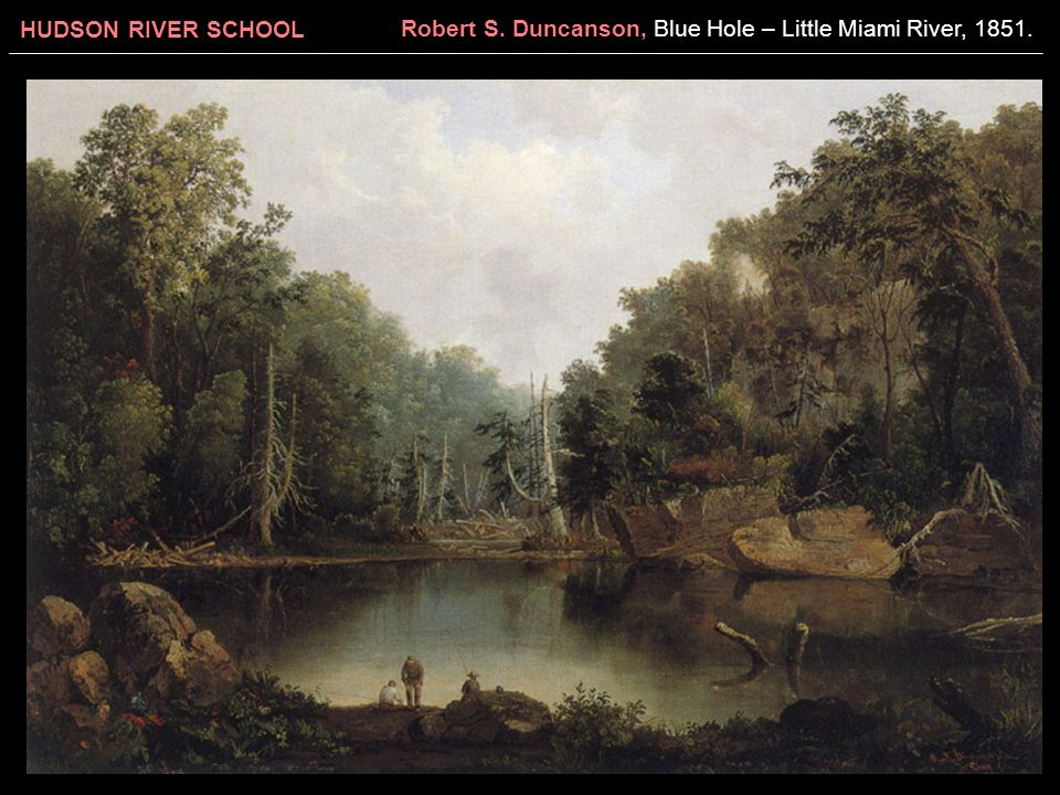 HUDSON RIVER SCHOOL Robert S. Duncanson, Blue Hole – Little Miami River, 1851.
