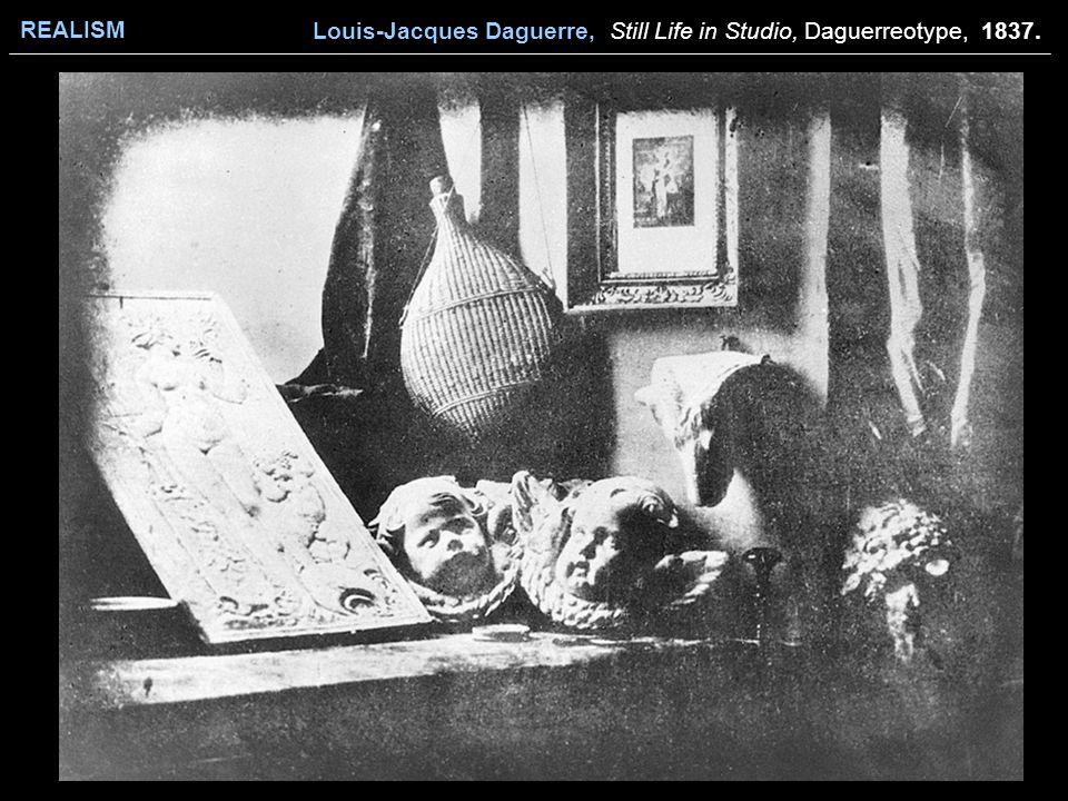 REALISM Louis-Jacques Daguerre, Still Life in Studio, Daguerreotype, 1837.
