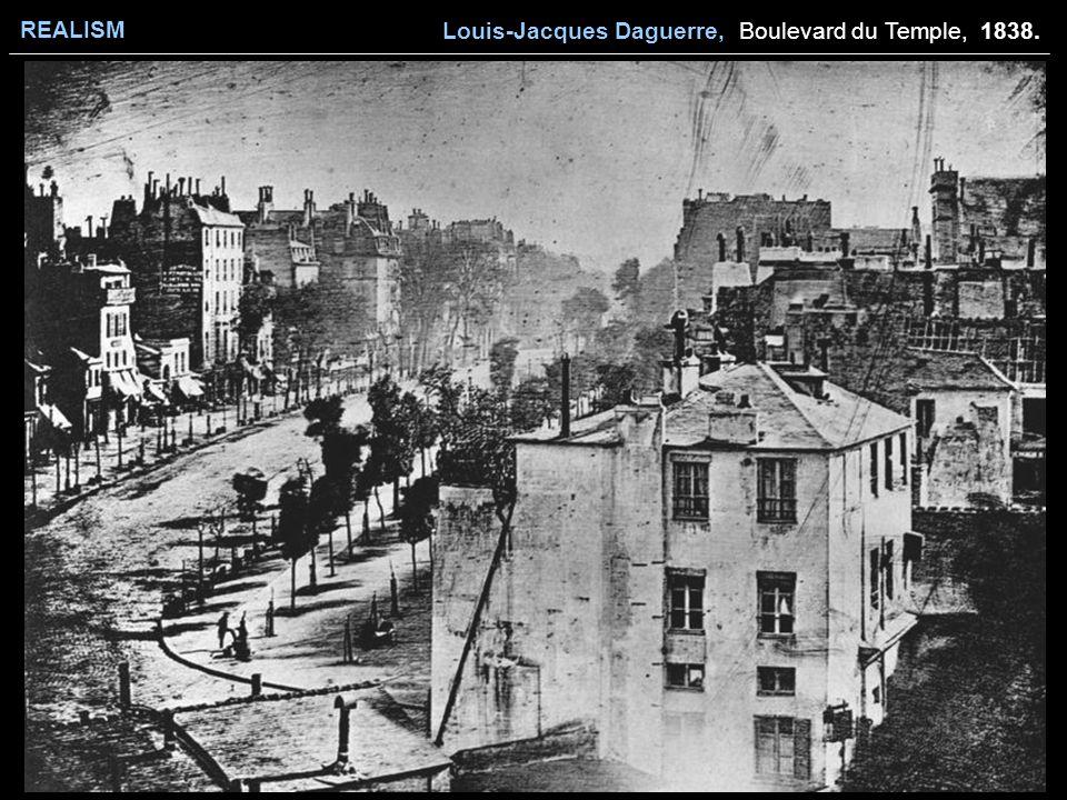 REALISM Louis-Jacques Daguerre, Boulevard du Temple, 1838.