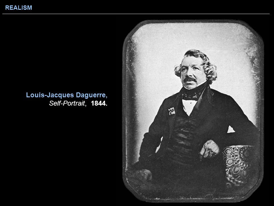 REALISM Louis-Jacques Daguerre, Self-Portrait, 1844.