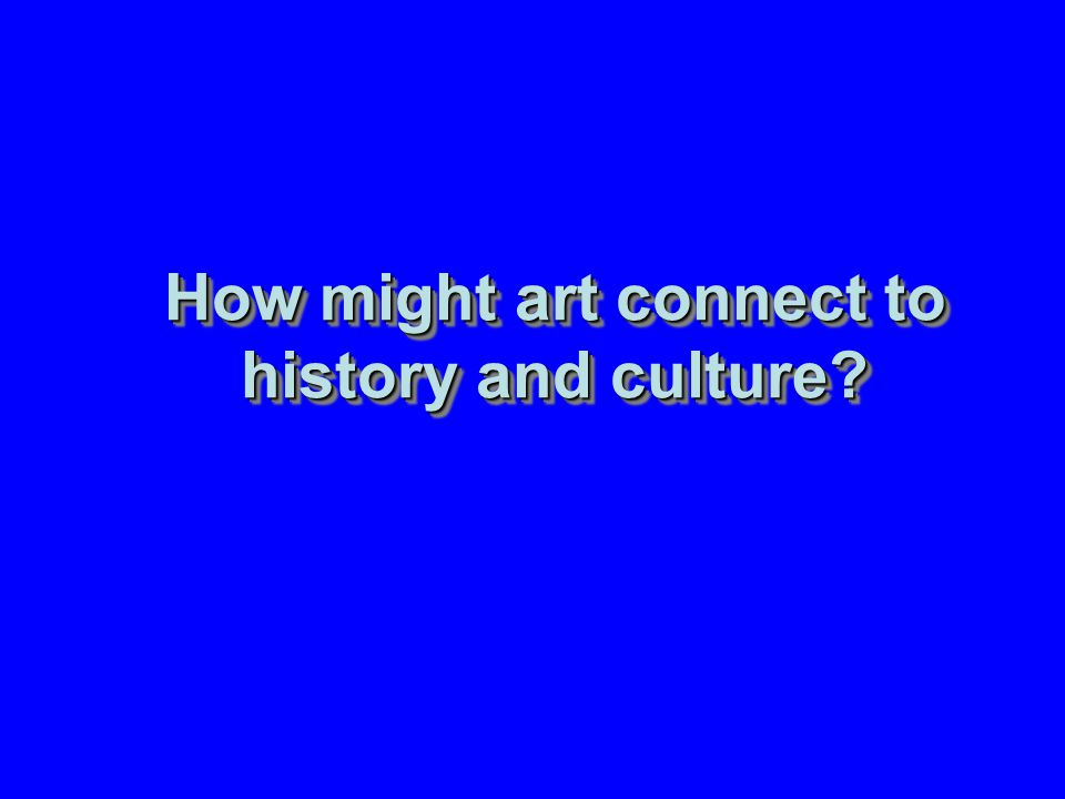 How might art connect to history and culture