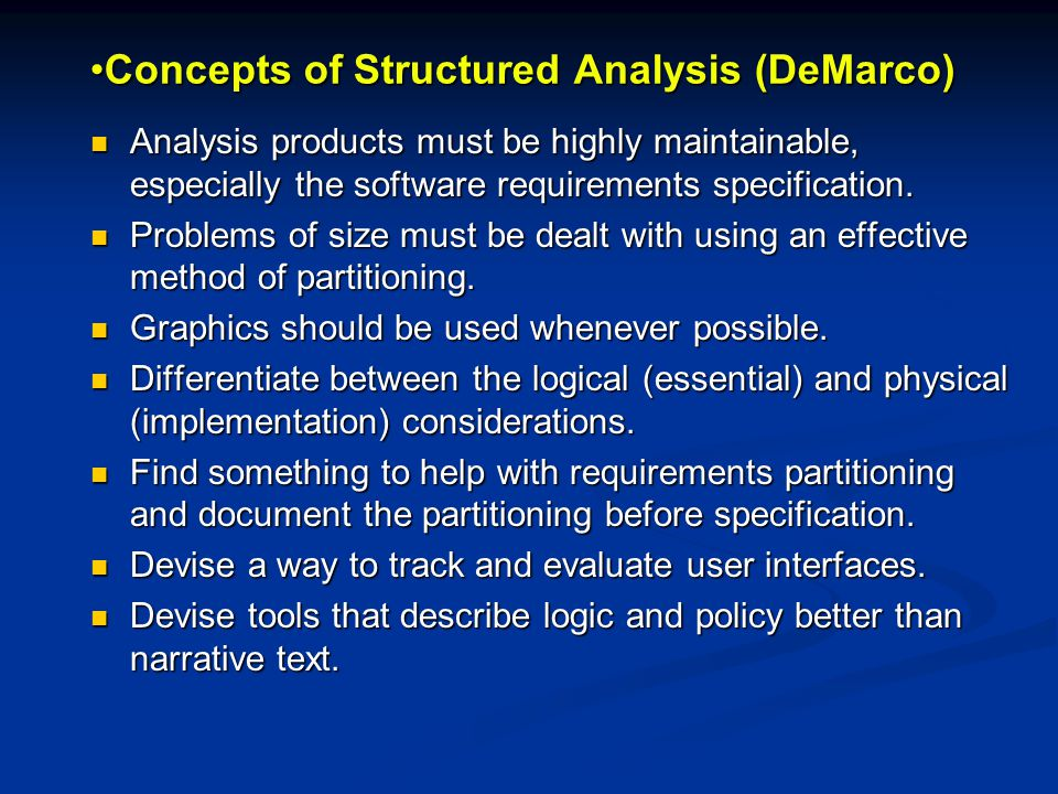 Concepts of Structured Analysis (DeMarco)Concepts of Structured Analysis (DeMarco) Analysis products must be highly maintainable, especially the software requirements specification.