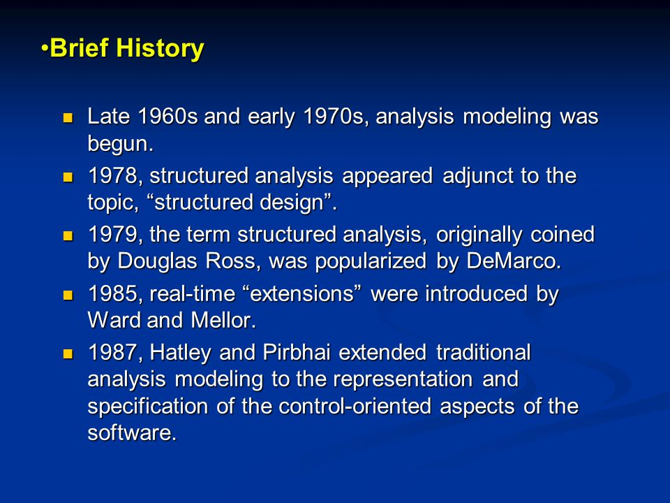 Brief HistoryBrief History Late 1960s and early 1970s, analysis modeling was begun. Late 1960s and early 1970s, analysis modeling was begun. 1978, str