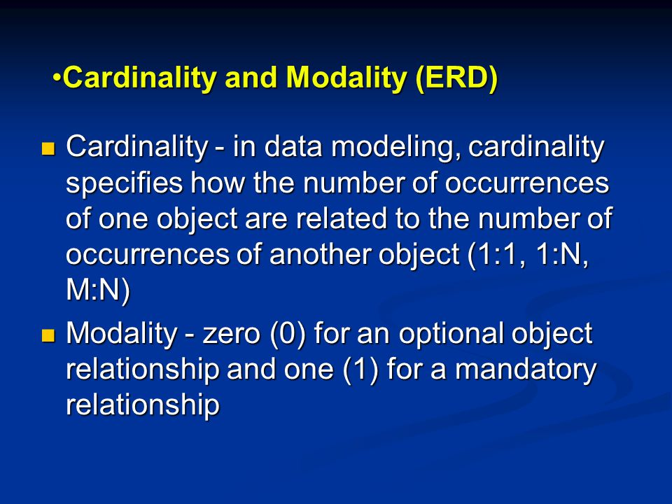Cardinality and Modality (ERD)Cardinality and Modality (ERD) Cardinality - in data modeling, cardinality specifies how the number of occurrences of on
