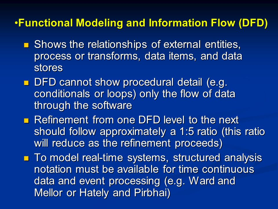Functional Modeling and Information Flow (DFD)Functional Modeling and Information Flow (DFD) Shows the relationships of external entities, process or