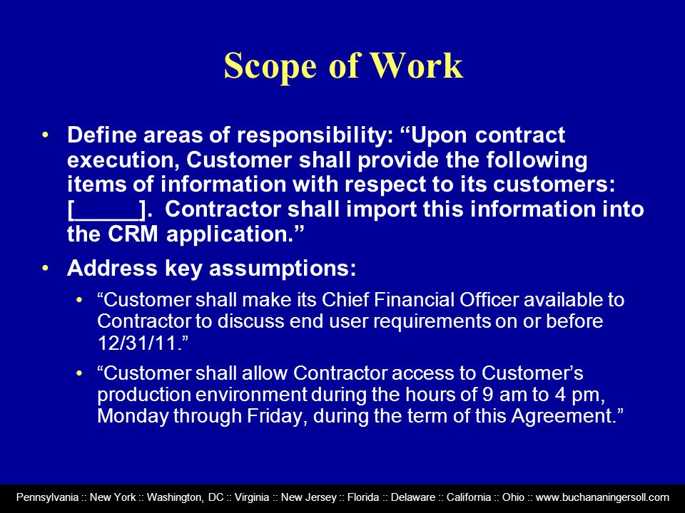 Pennsylvania :: New York :: Washington, DC :: Virginia :: New Jersey :: Florida :: Delaware :: California :: Ohio :: www.buchananingersoll.com Scope of Work Define areas of responsibility: Upon contract execution, Customer shall provide the following items of information with respect to its customers: [_____].