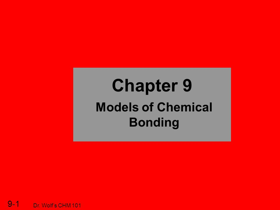 9-1 Dr. Wolf's CHM 101 Chapter 9 Models of Chemical Bonding
