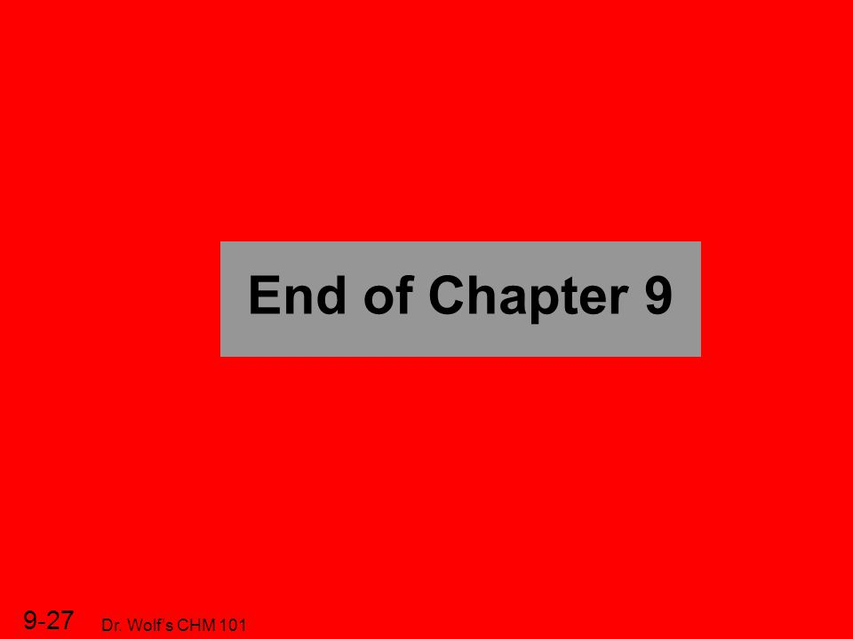 9-27 Dr. Wolf's CHM 101 End of Chapter 9