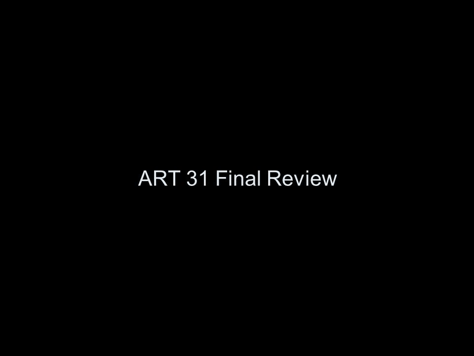 ART 31 Final Review