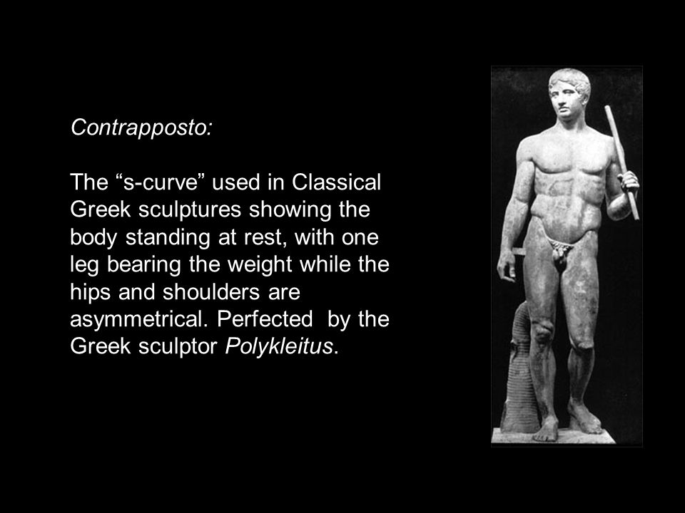 "Contrapposto: The ""s-curve"" used in Classical Greek sculptures showing the body standing at rest, with one leg bearing the weight while the hips and s"