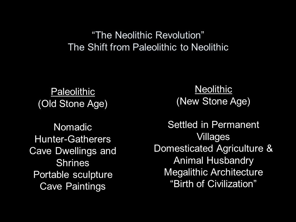 """The Neolithic Revolution"" The Shift from Paleolithic to Neolithic Paleolithic (Old Stone Age) Nomadic Hunter-Gatherers Cave Dwellings and Shrines Por"