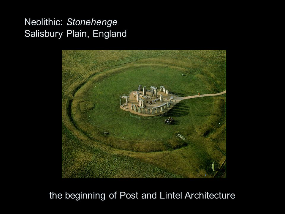 Neolithic: Stonehenge Salisbury Plain, England the beginning of Post and Lintel Architecture