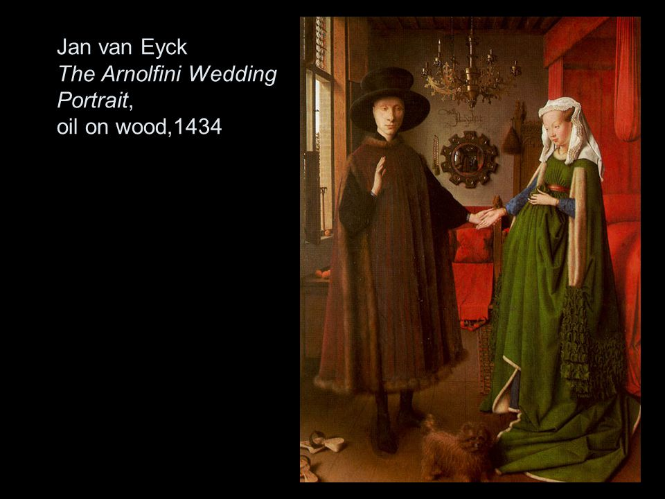 Jan van Eyck The Arnolfini Wedding Portrait, oil on wood,1434