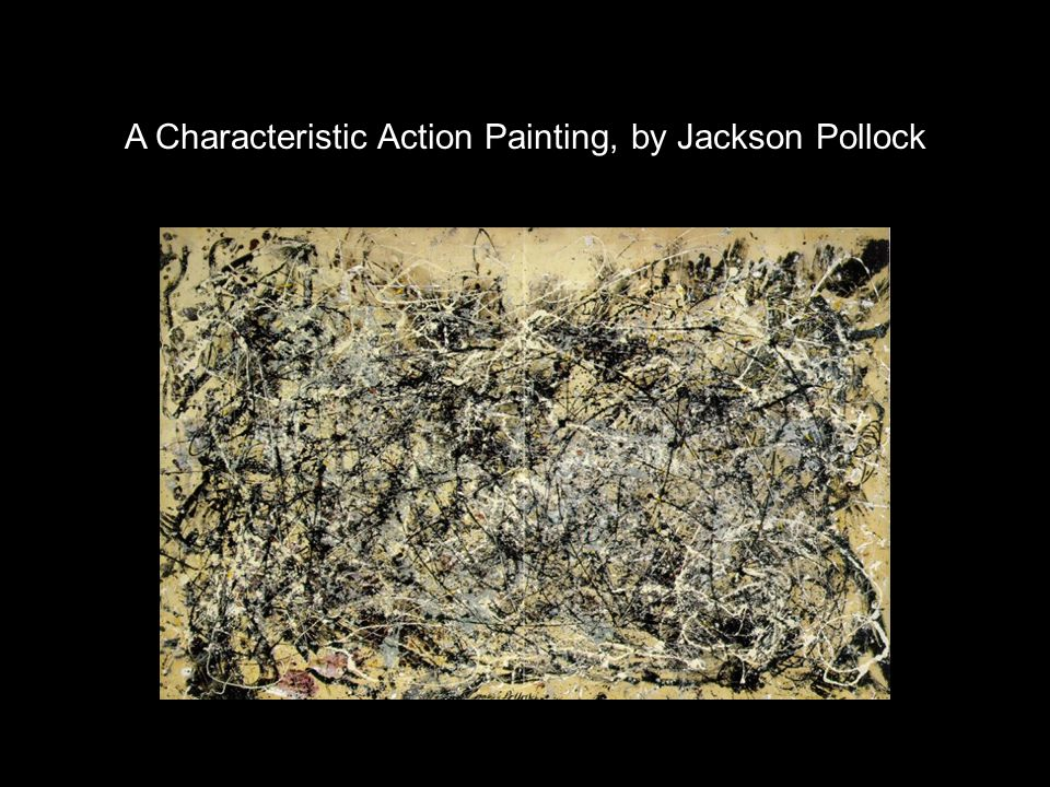 A Characteristic Action Painting, by Jackson Pollock
