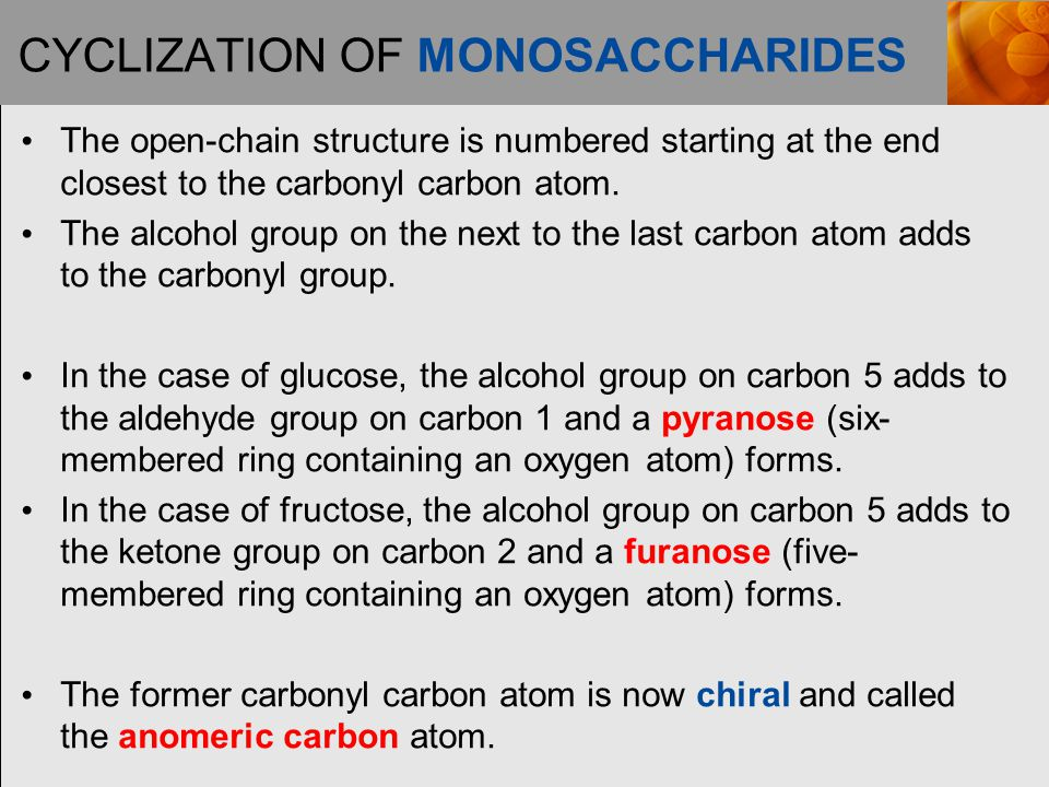 CYCLIZATION OF MONOSACCHARIDES The open-chain structure is numbered starting at the end closest to the carbonyl carbon atom.