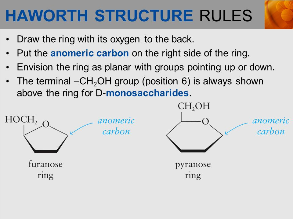 HAWORTH STRUCTURE RULES Draw the ring with its oxygen to the back.