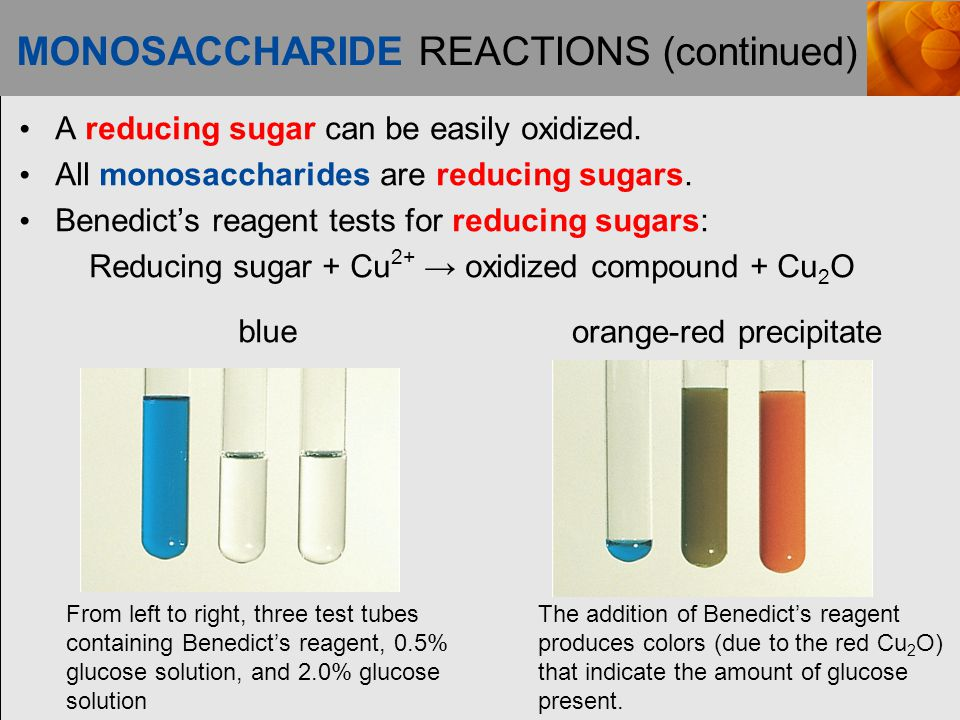 MONOSACCHARIDE REACTIONS (continued) A reducing sugar can be easily oxidized.