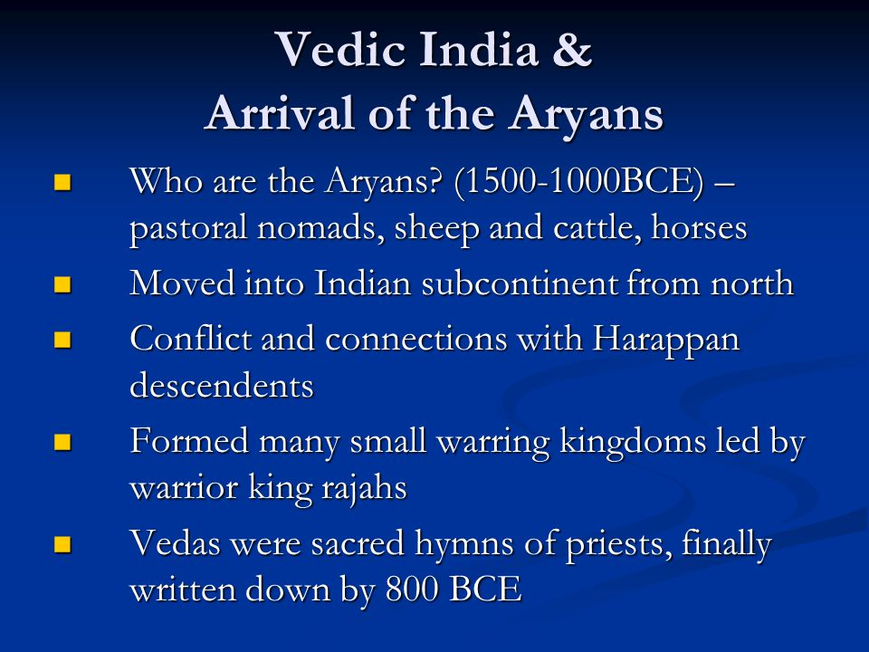 Vedic India & Arrival of the Aryans Who are the Aryans? (1500-1000BCE) – pastoral nomads, sheep and cattle, horses Who are the Aryans? (1500-1000BCE)