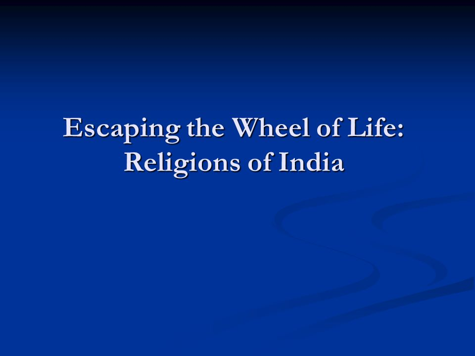 Escaping the Wheel of Life: Religions of India