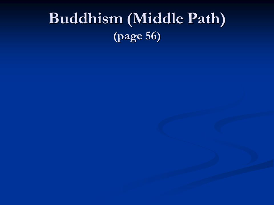 Buddhism (Middle Path) (page 56)