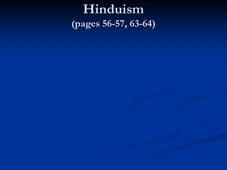 Hinduism (pages 56-57, 63-64)