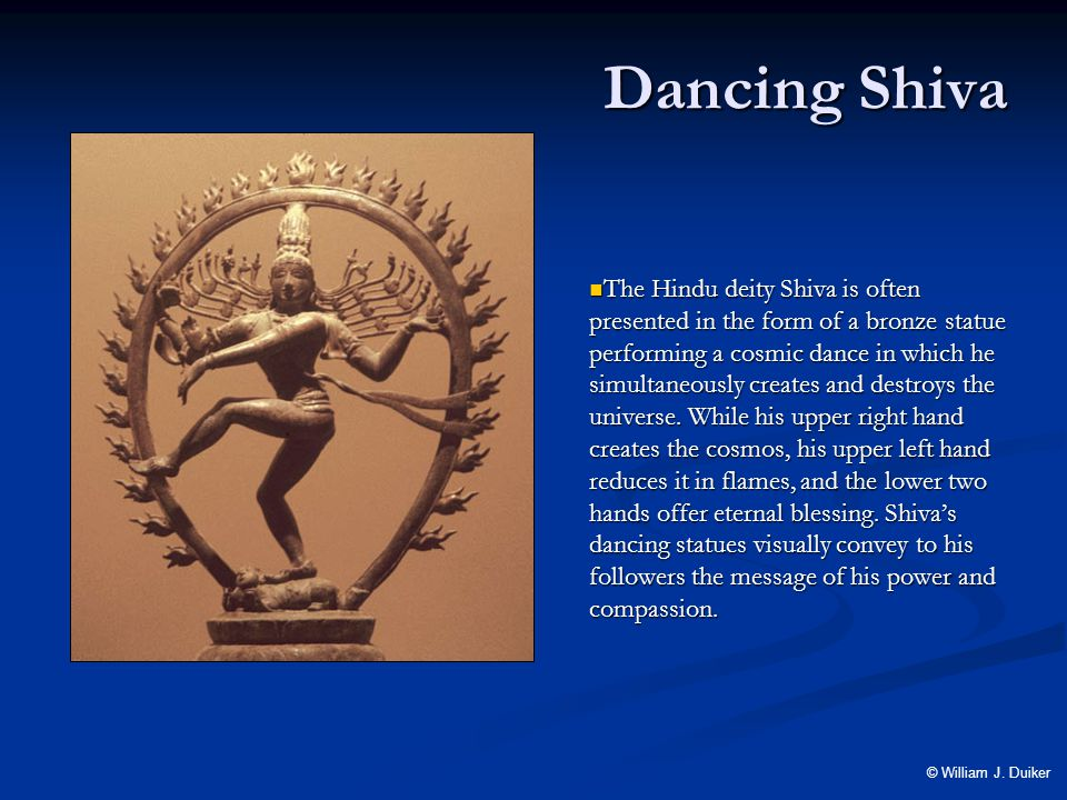 Dancing Shiva The Hindu deity Shiva is often presented in the form of a bronze statue performing a cosmic dance in which he simultaneously creates and destroys the universe.