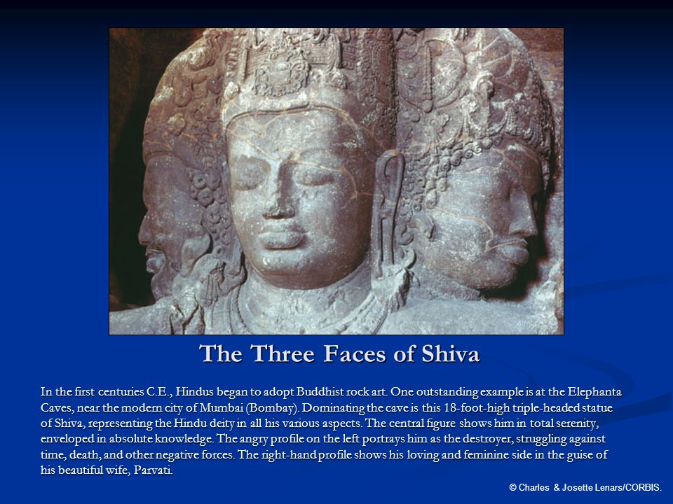 The Three Faces of Shiva In the first centuries C.E., Hindus began to adopt Buddhist rock art.